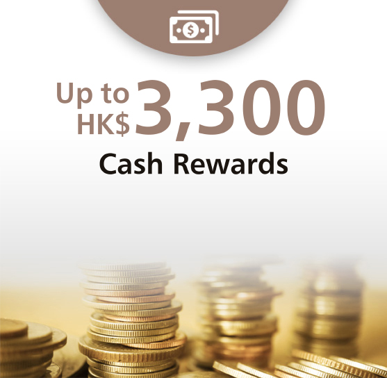 Up to HK$3,900 Cash Rewards